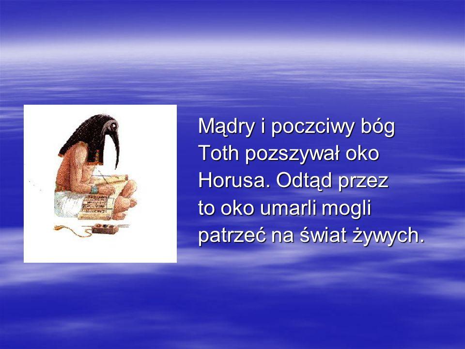 Mądry i poczciwy bóg Toth pozszywał oko. Horusa.