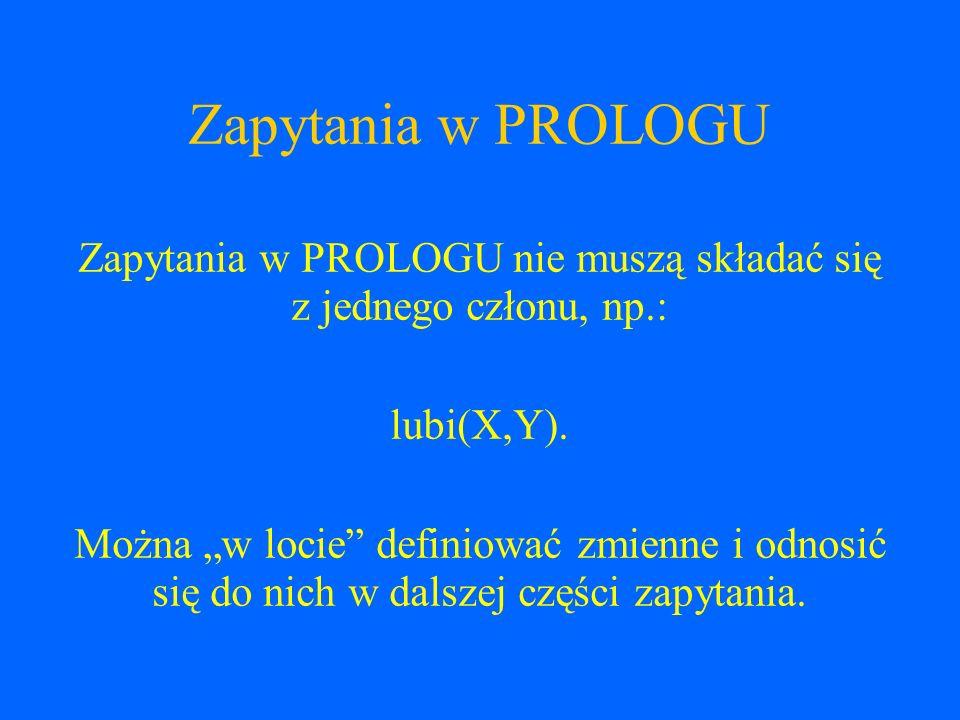 Zapytania w PROLOGU nie muszą składać się z jednego członu, np.: