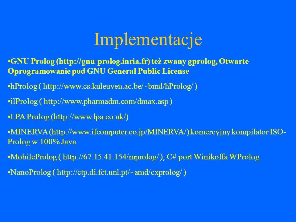 Implementacje GNU Prolog (http://gnu-prolog.inria.fr) też zwany gprolog, Otwarte Oprogramowanie pod GNU General Public License.