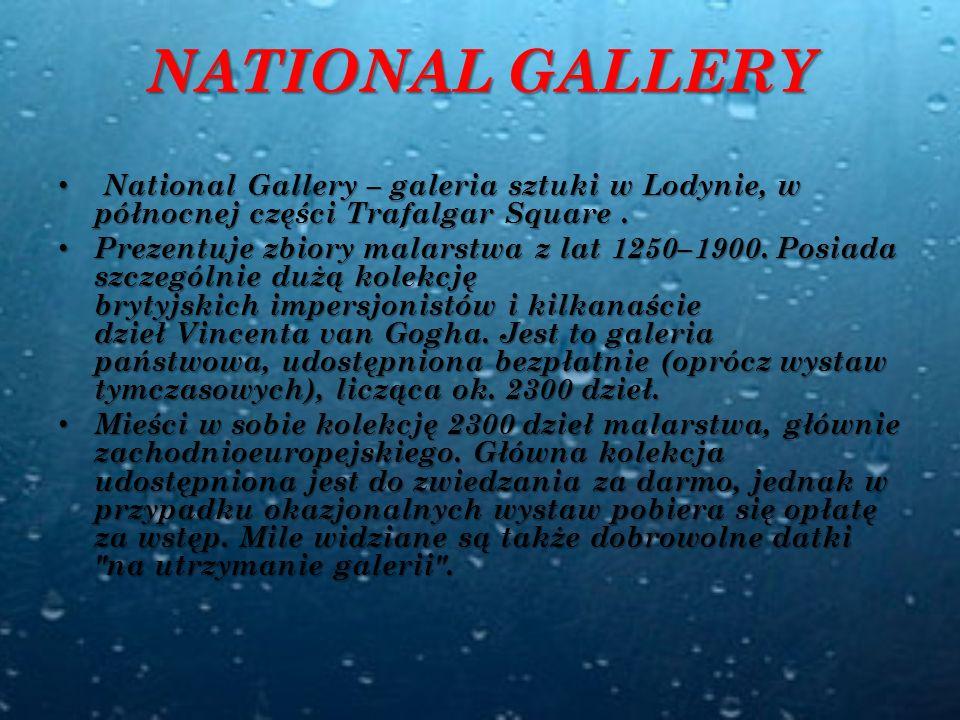 NATIONAL GALLERY National Gallery – galeria sztuki w Lodynie, w północnej części Trafalgar Square .