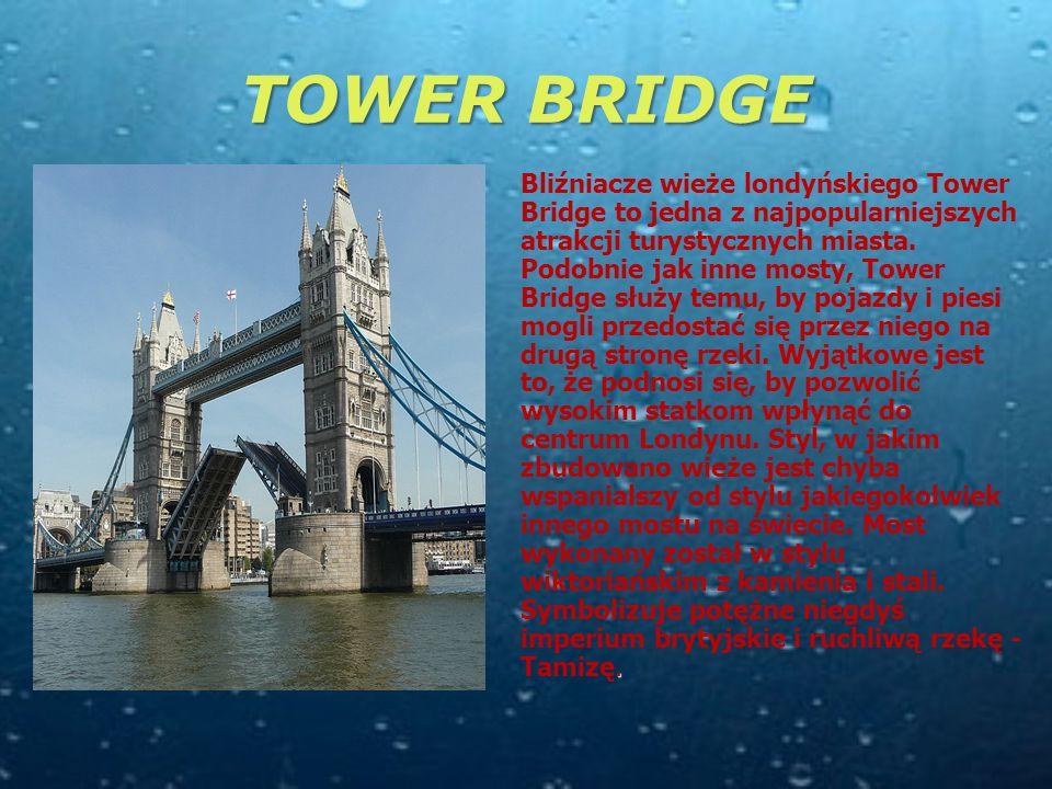 TOWER BRIDGE Bliźniacze wieże londyńskiego Tower Bridge to jedna z najpopularniejszych atrakcji turystycznych miasta.
