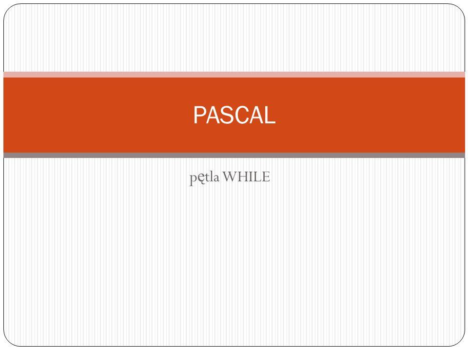 PASCAL pętla WHILE