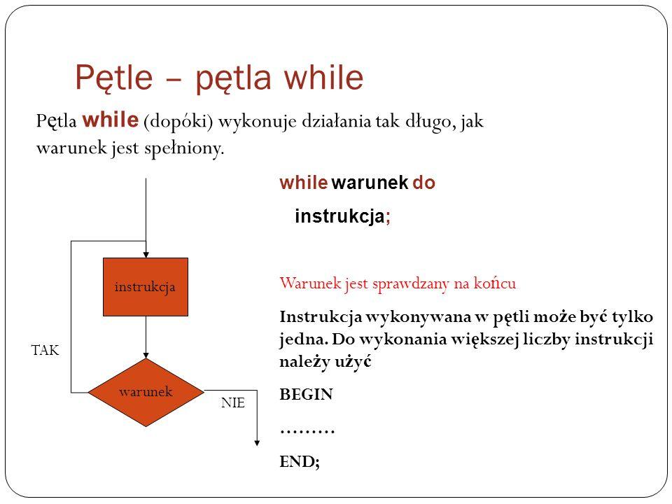 Pętle – pętla while Pętla while (dopóki) wykonuje działania tak długo, jak warunek jest spełniony.
