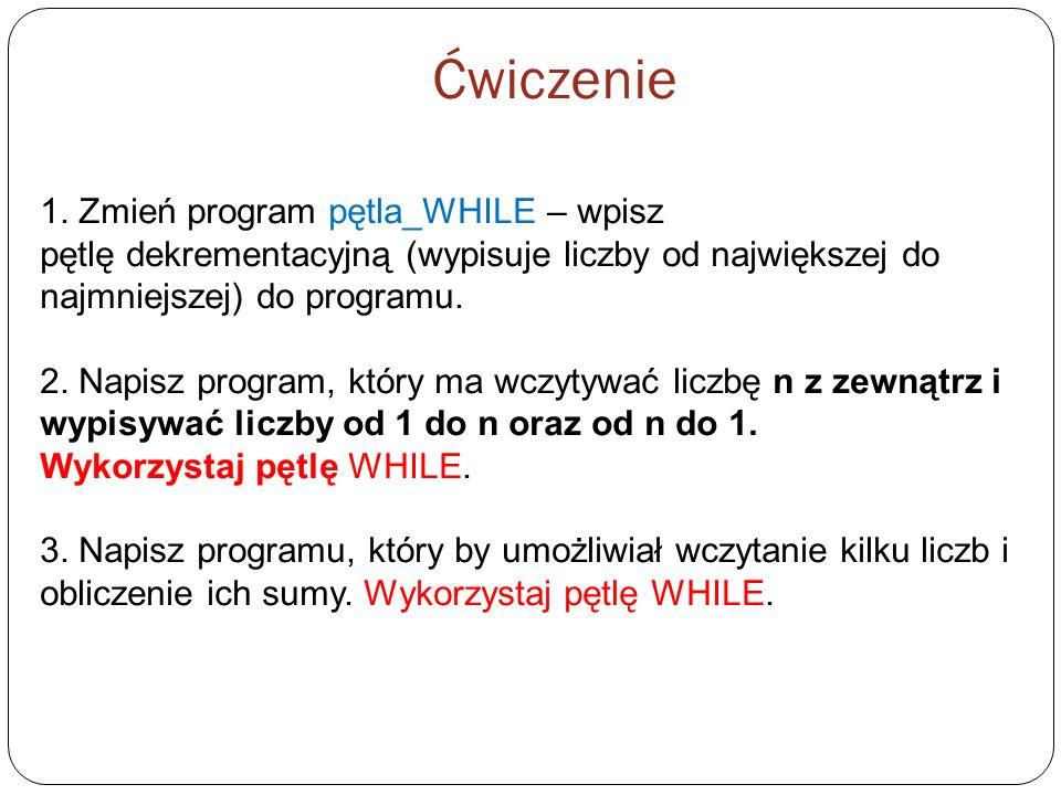 Ćwiczenie 1. Zmień program pętla_WHILE – wpisz