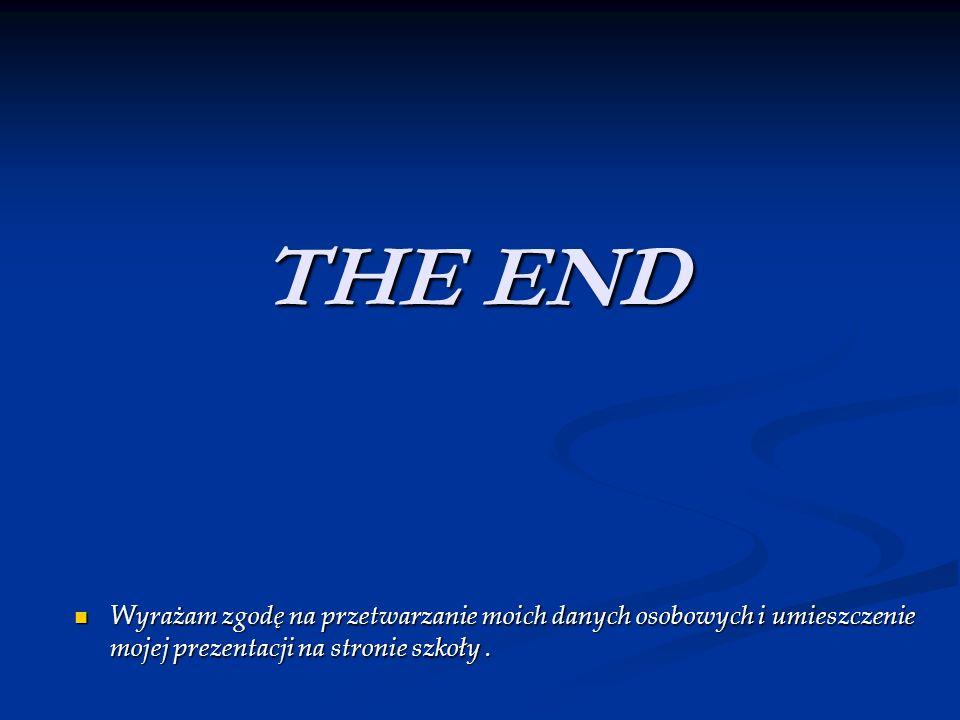 THE ENDWyrażam zgodę na przetwarzanie moich danych osobowych i umieszczenie mojej prezentacji na stronie szkoły .