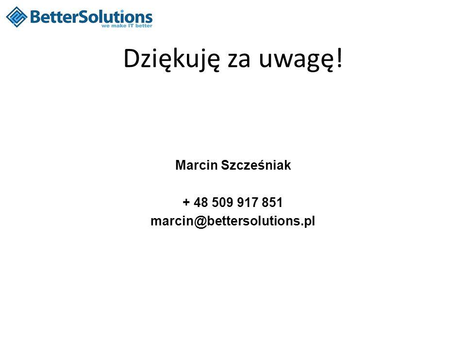 Dziękuję za uwagę! Marcin Szcześniak + 48 509 917 851