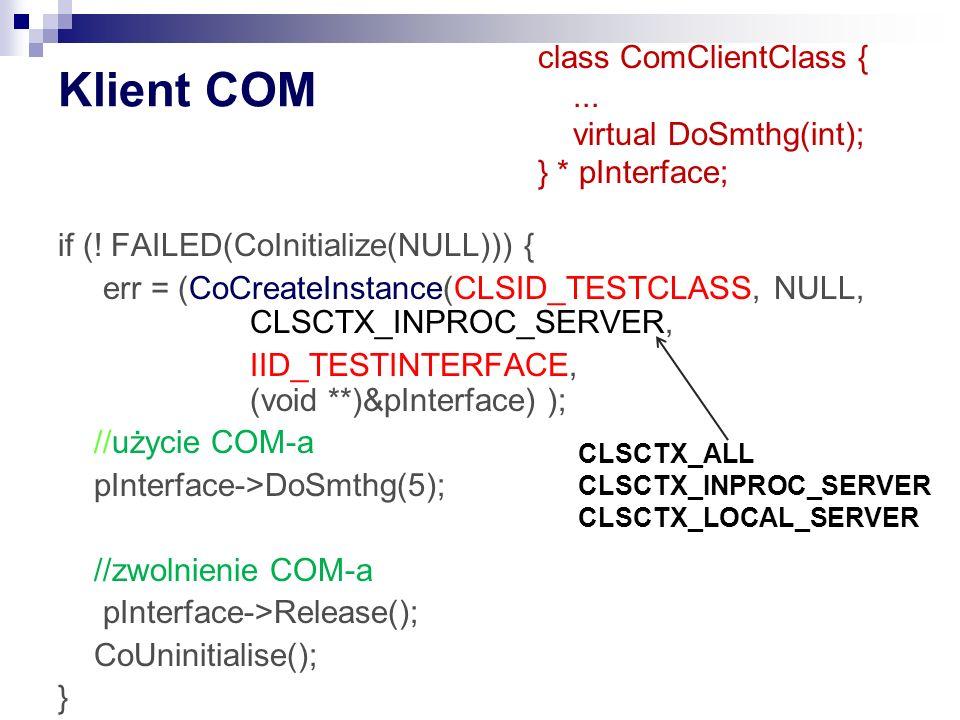 Klient COM class ComClientClass { ... virtual DoSmthg(int);