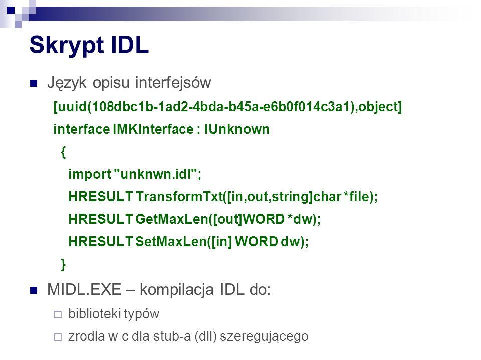Skrypt IDL Język opisu interfejsów MIDL.EXE – kompilacja IDL do: