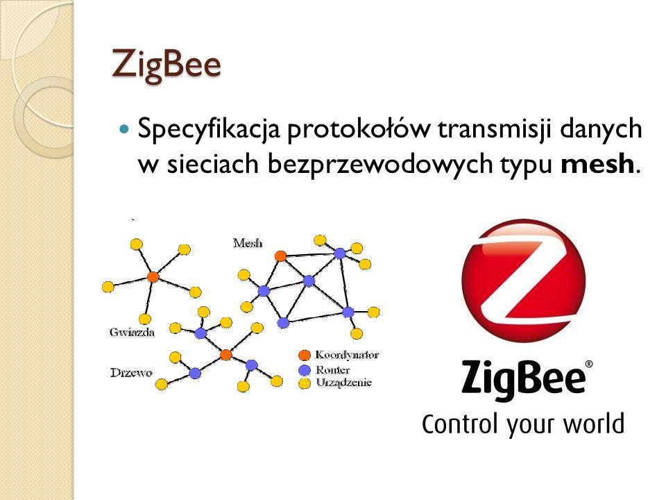 ZigBee Specyfikacja protokołów transmisji danych w sieciach bezprzewodowych typu mesh.