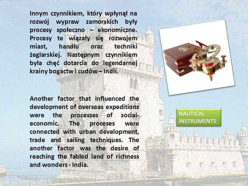 Innym czynnikiem, który wpłynął na rozwój wypraw zamorskich były procesy społeczno – ekonomiczne. Procesy te wiązały się rozwojem miast, handlu oraz techniki żeglarskiej. Następnym czynnikiem była chęć dotarcia do legendarnej krainy bogactw i cudów – Indii.