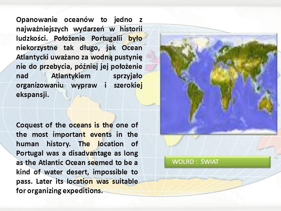 Opanowanie oceanów to jedno z najważniejszych wydarzeń w historii ludzkości. Położenie Portugalii było niekorzystne tak długo, jak Ocean Atlantycki uważano za wodną pustynię nie do przebycia, później jej położenie nad Atlantykiem sprzyjało organizowaniu wypraw i szerokiej ekspansji.