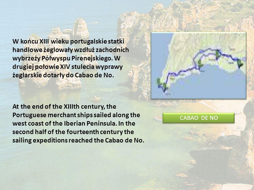 W końcu XIII wieku portugalskie statki handlowe żeglowały wzdłuż zachodnich wybrzeży Półwyspu Pirenejskiego. W drugiej połowie XIV stulecia wyprawy żeglarskie dotarły do Cabao de No.
