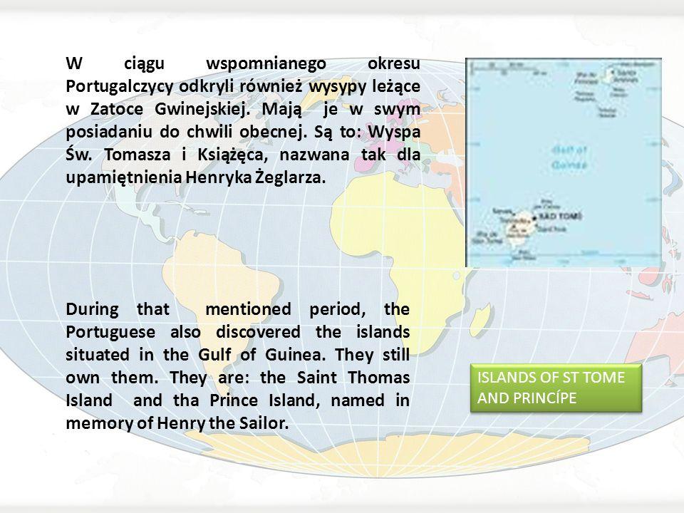W ciągu wspomnianego okresu Portugalczycy odkryli również wysypy leżące w Zatoce Gwinejskiej. Mają je w swym posiadaniu do chwili obecnej. Są to: Wyspa Św. Tomasza i Książęca, nazwana tak dla upamiętnienia Henryka Żeglarza.