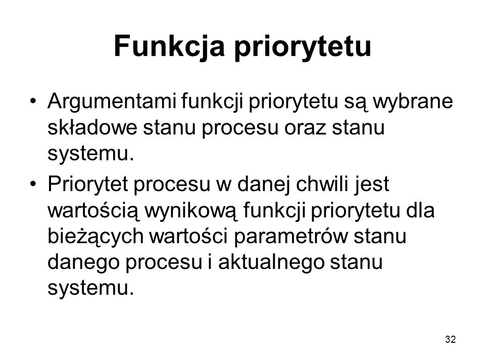 Funkcja priorytetu Argumentami funkcji priorytetu są wybrane składowe stanu procesu oraz stanu systemu.