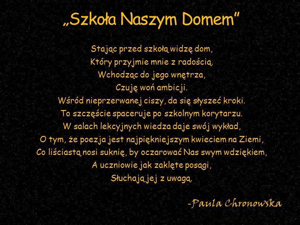 """""""Szkoła Naszym Domem -Paula Chronowska Stając przed szkołą widzę dom,"""
