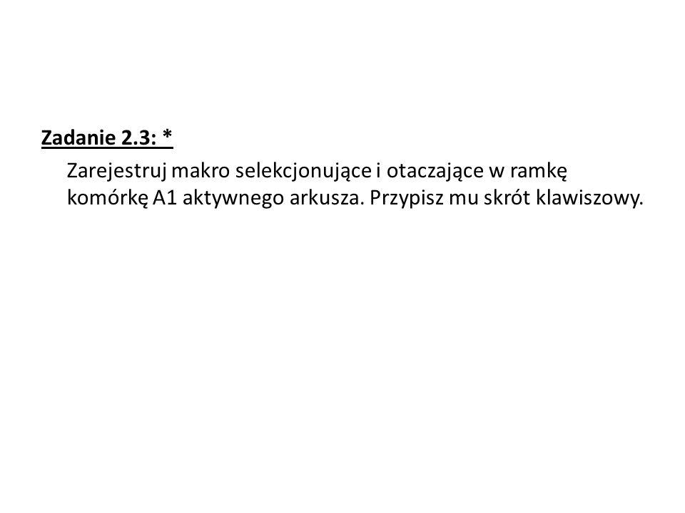 Zadanie 2.3: * Zarejestruj makro selekcjonujące i otaczające w ramkę komórkę A1 aktywnego arkusza.