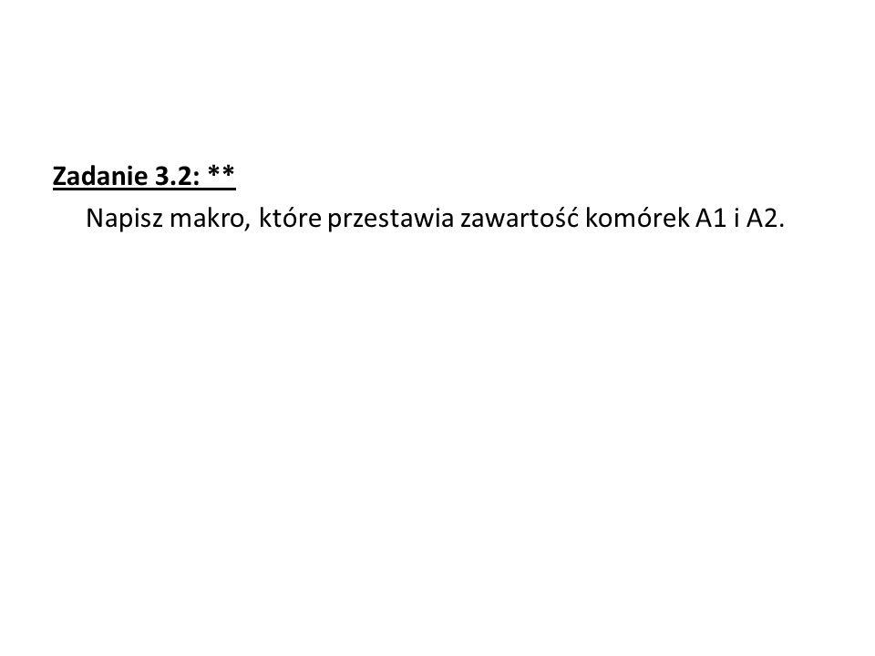 Zadanie 3.2: ** Napisz makro, które przestawia zawartość komórek A1 i A2.