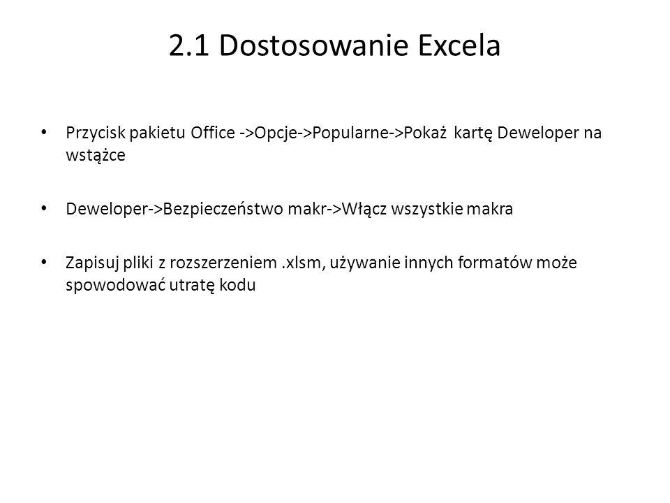 2.1 Dostosowanie Excela Przycisk pakietu Office ->Opcje->Popularne->Pokaż kartę Deweloper na wstążce.