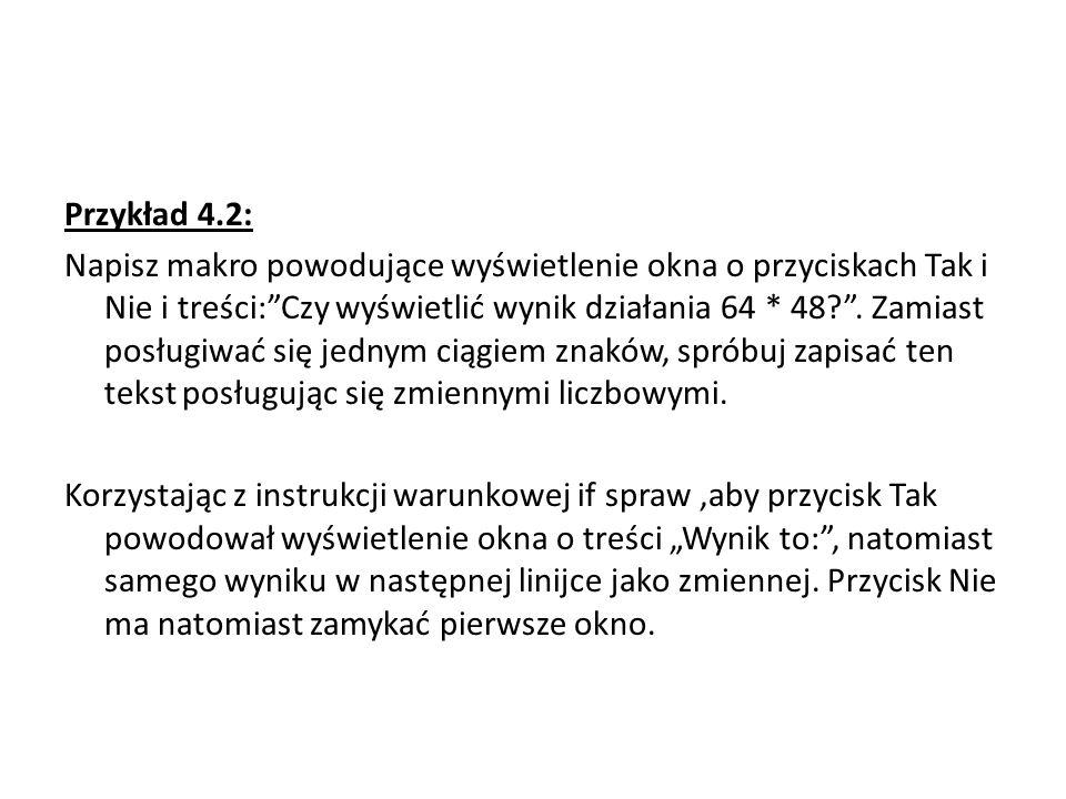 Przykład 4.2: Napisz makro powodujące wyświetlenie okna o przyciskach Tak i Nie i treści: Czy wyświetlić wynik działania 64 * 48 .