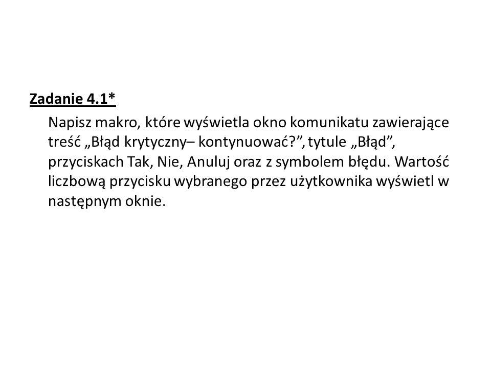 """Zadanie 4.1* Napisz makro, które wyświetla okno komunikatu zawierające treść """"Błąd krytyczny– kontynuować , tytule """"Błąd , przyciskach Tak, Nie, Anuluj oraz z symbolem błędu."""
