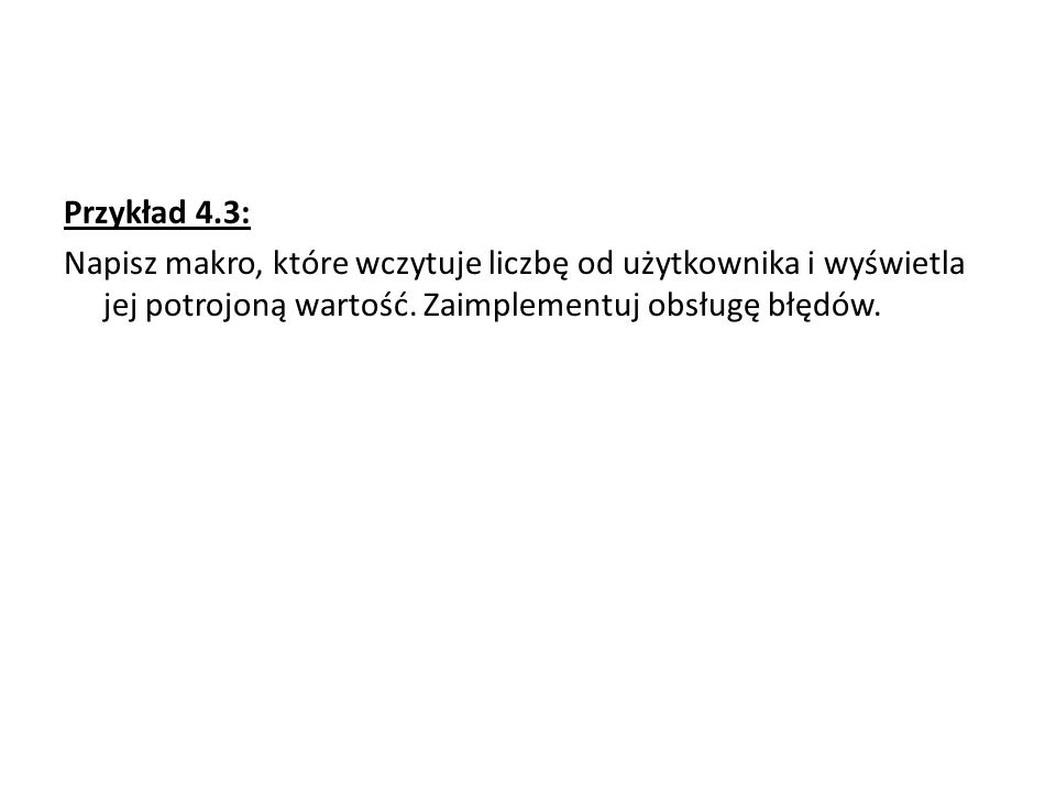 Przykład 4.3: Napisz makro, które wczytuje liczbę od użytkownika i wyświetla jej potrojoną wartość.