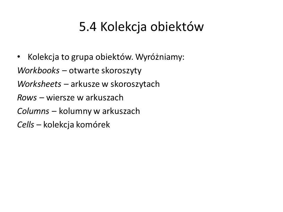 5.4 Kolekcja obiektów Kolekcja to grupa obiektów. Wyróżniamy: