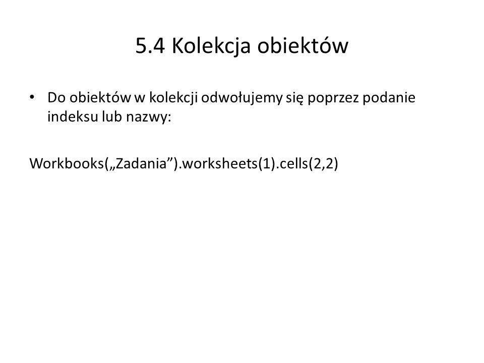 """5.4 Kolekcja obiektów Do obiektów w kolekcji odwołujemy się poprzez podanie indeksu lub nazwy: Workbooks(""""Zadania ).worksheets(1).cells(2,2)"""