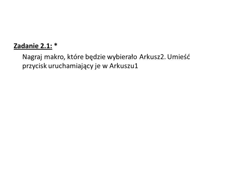 Zadanie 2. 1:. Nagraj makro, które będzie wybierało Arkusz2