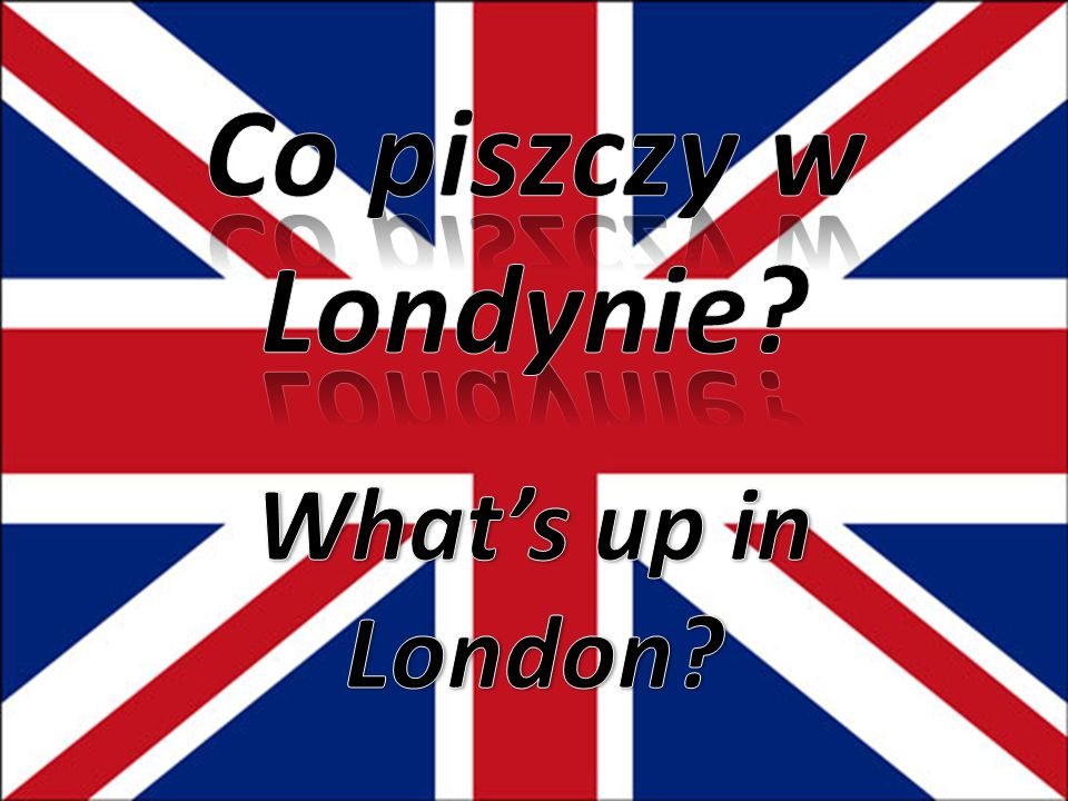 Co piszczy w Londynie What's up in London