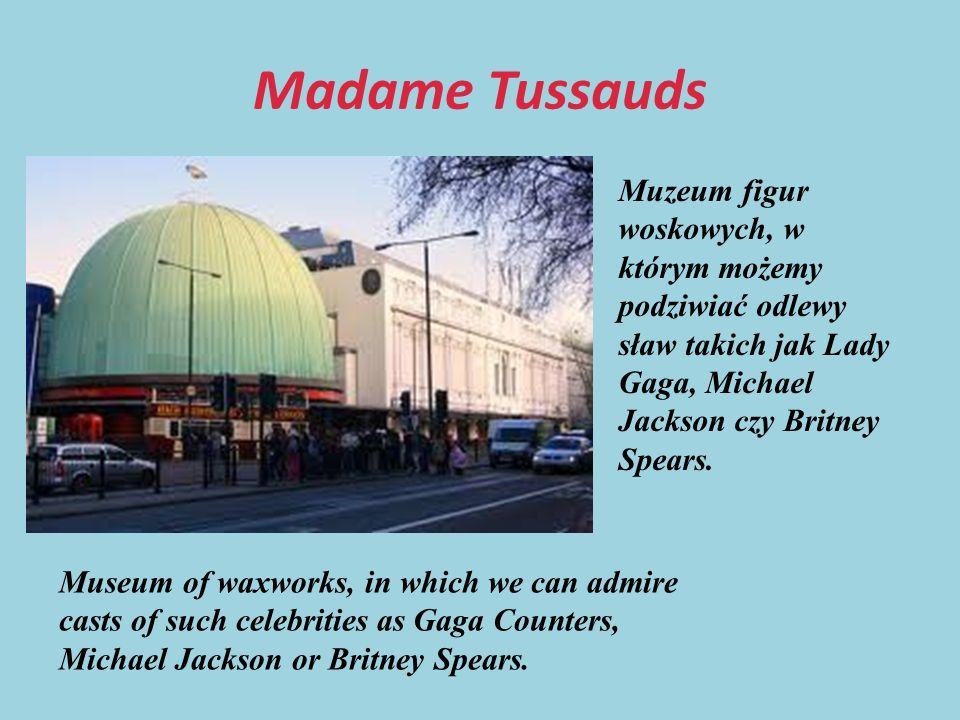 Madame Tussauds Muzeum figur woskowych, w którym możemy podziwiać odlewy sław takich jak Lady Gaga, Michael Jackson czy Britney Spears.