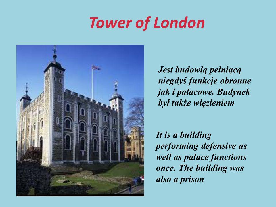 Tower of London Jest budowlą pełniącą niegdyś funkcje obronne jak i pałacowe. Budynek był także więzieniem.