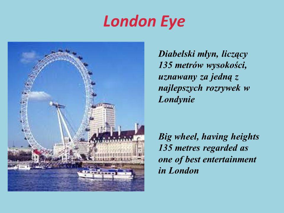 London Eye Diabelski młyn, liczący 135 metrów wysokości, uznawany za jedną z najlepszych rozrywek w Londynie.