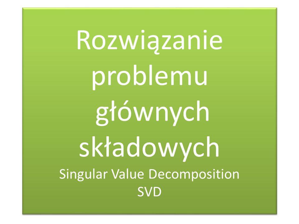 Rozwiązanie problemu głównych składowych Singular Value Decomposition SVD