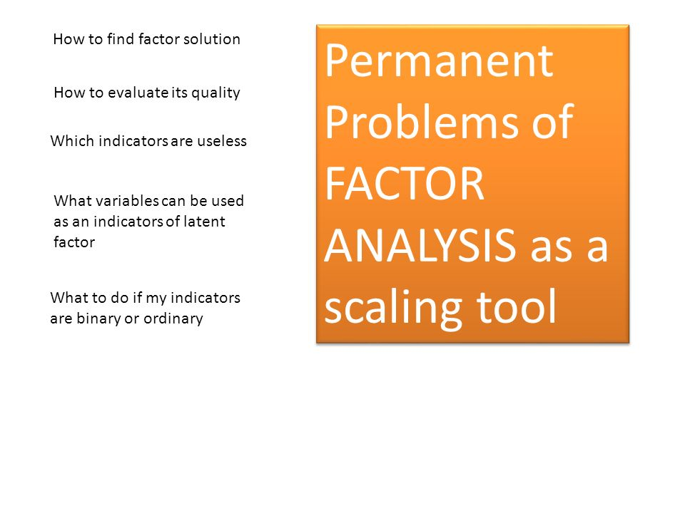 Permanent Problems of FACTOR ANALYSIS as a scaling tool