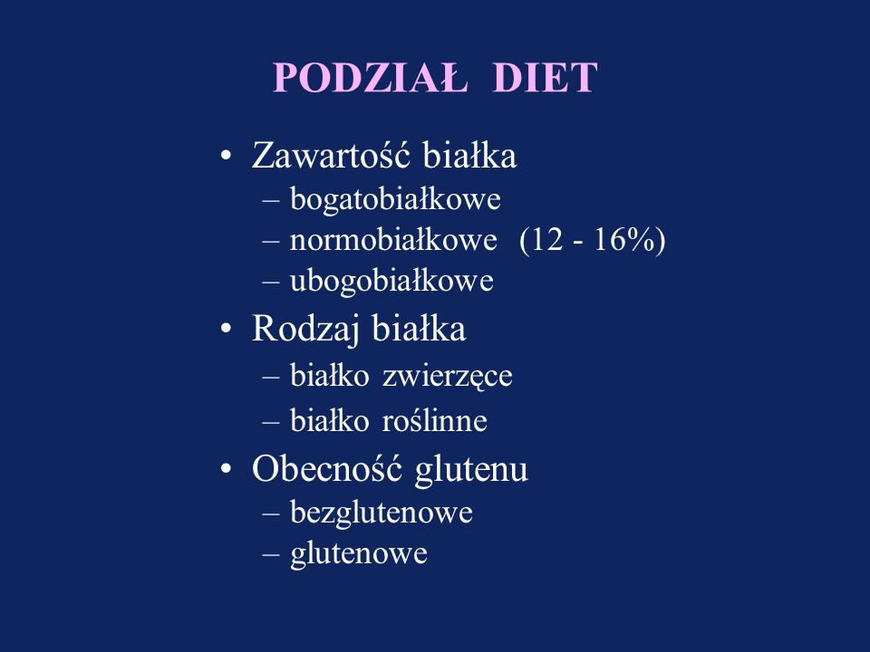 PODZIAŁ DIET Zawartość białka Rodzaj białka Obecność glutenu