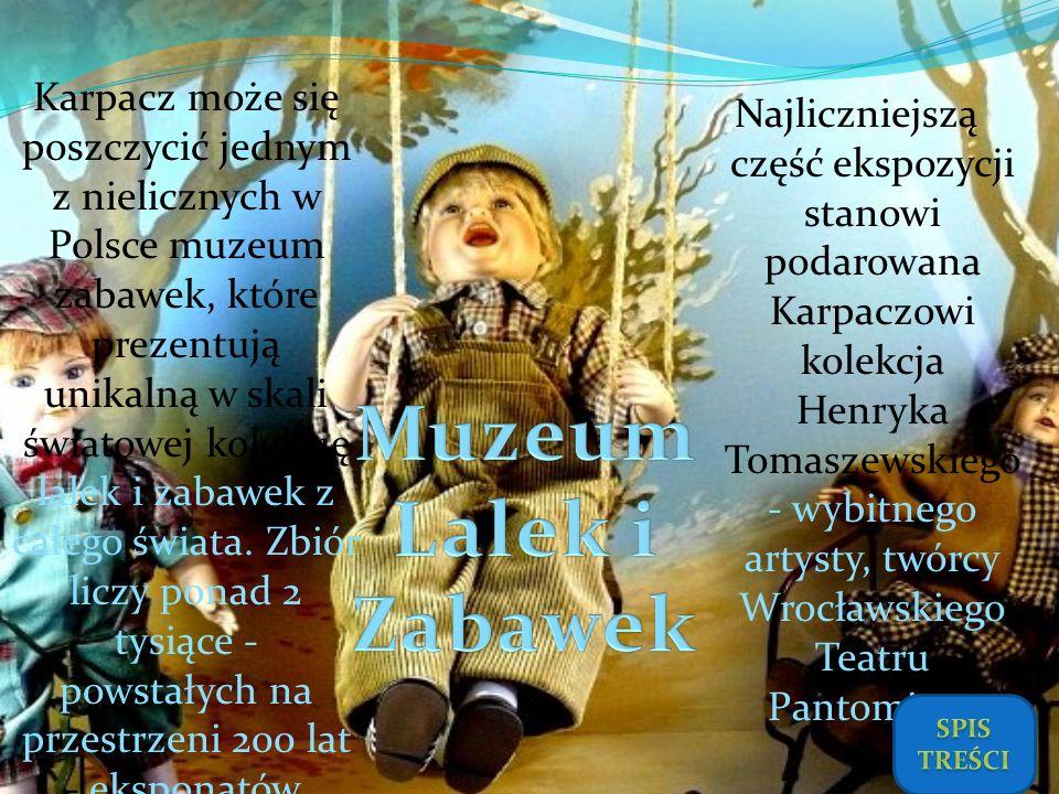 Karpacz może się poszczycić jednym z nielicznych w Polsce muzeum zabawek, które prezentują unikalną w skali światowej kolekcję lalek i zabawek z całego świata. Zbiór liczy ponad 2 tysiące - powstałych na przestrzeni 200 lat - eksponatów.
