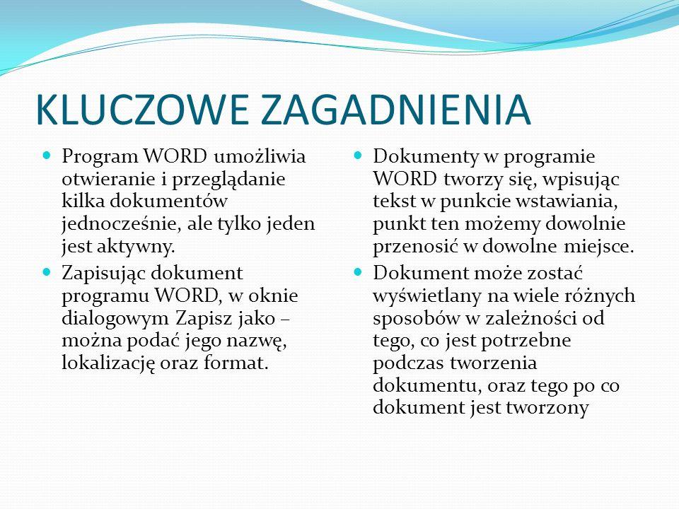 KLUCZOWE ZAGADNIENIA Program WORD umożliwia otwieranie i przeglądanie kilka dokumentów jednocześnie, ale tylko jeden jest aktywny.