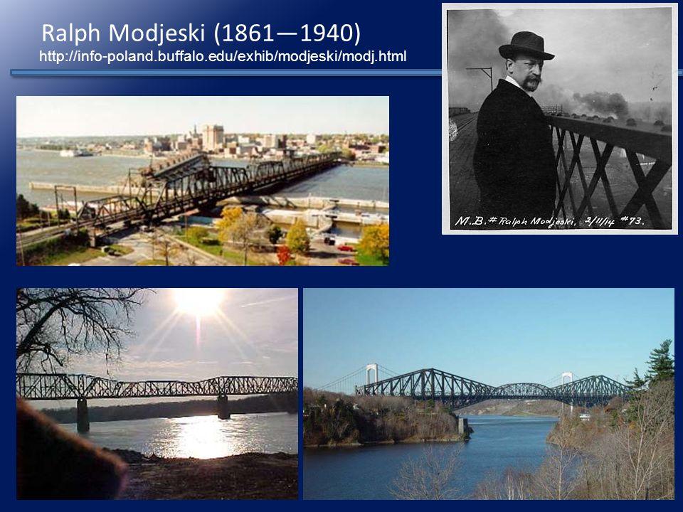 Ralph Modjeski (1861—1940) http://info-poland.buffalo.edu/exhib/modjeski/modj.html