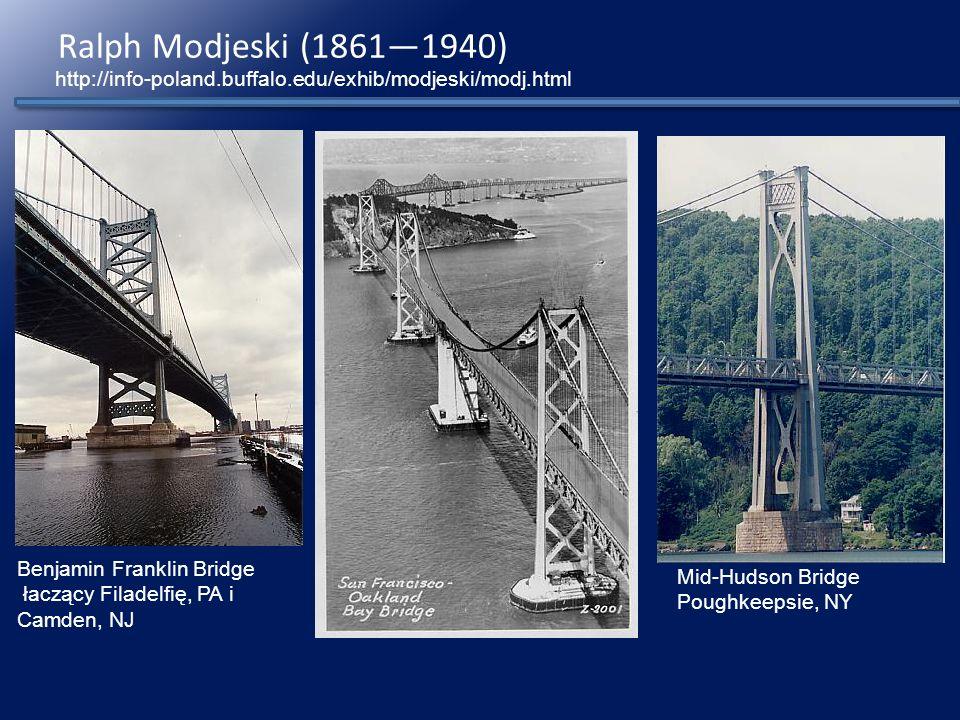 Ralph Modjeski (1861—1940) http://info-poland.buffalo.edu/exhib/modjeski/modj.html. Benjamin Franklin Bridge łaczący Filadelfię, PA i Camden, NJ.