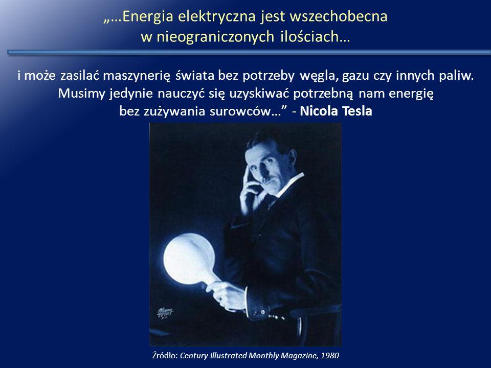 """""""…Energia elektryczna jest wszechobecna w nieograniczonych ilościach… i może zasilać maszynerię świata bez potrzeby węgla, gazu czy innych paliw."""