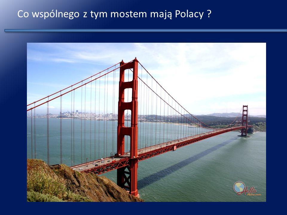 Co wspólnego z tym mostem mają Polacy