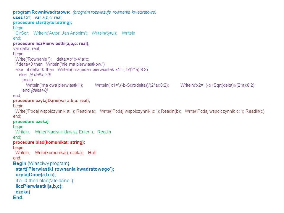 Begin {Wlasciwy program} start( Pierwiastki rownania kwadratowego );
