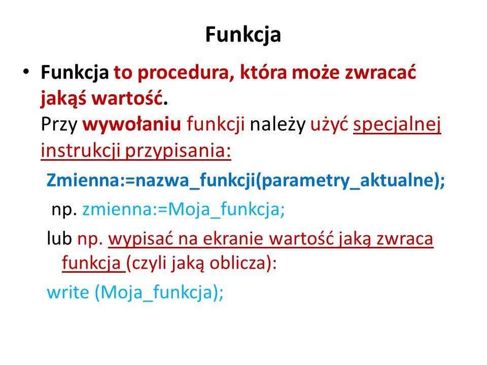 FunkcjaFunkcja to procedura, która może zwracać jakąś wartość. Przy wywołaniu funkcji należy użyć specjalnej instrukcji przypisania: