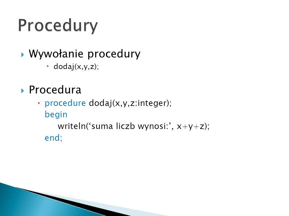 Procedury Wywołanie procedury Procedura