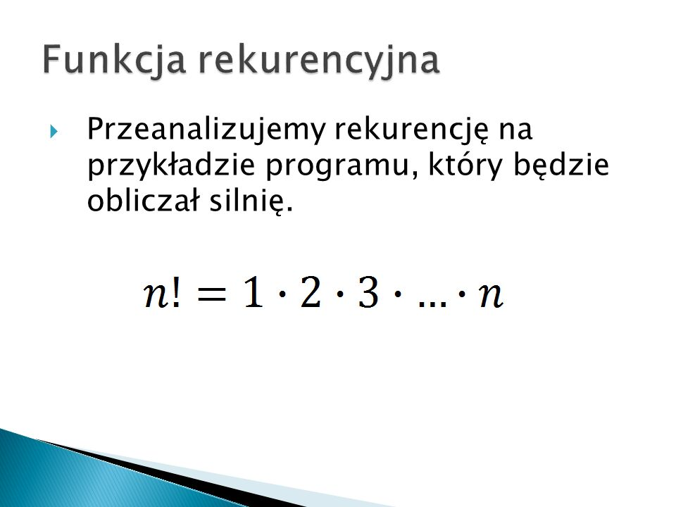Funkcja rekurencyjna Przeanalizujemy rekurencję na przykładzie programu, który będzie obliczał silnię.