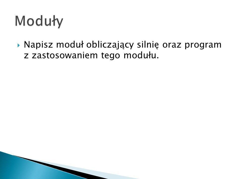 Moduły Napisz moduł obliczający silnię oraz program z zastosowaniem tego modułu.