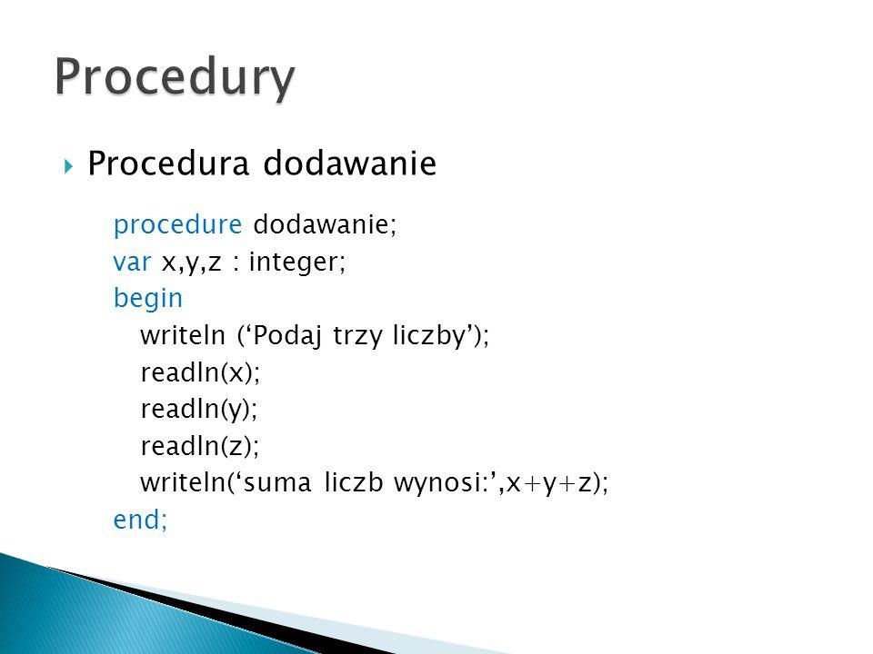 Procedury Procedura dodawanie procedure dodawanie;