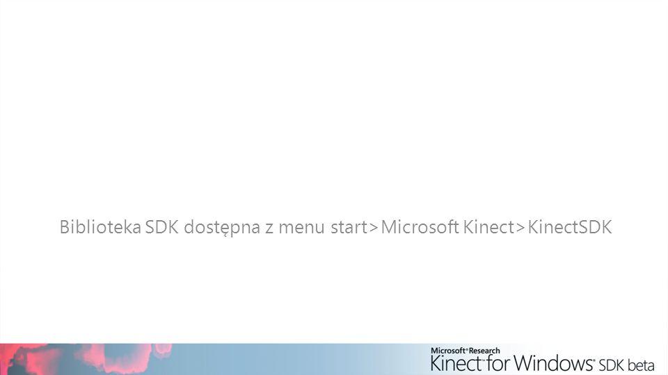 Biblioteka SDK dostępna z menu start>Microsoft Kinect>KinectSDK