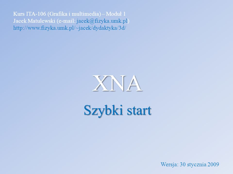 XNA Szybki start Kurs ITA-106 (Grafika i multimedia) – Moduł 1