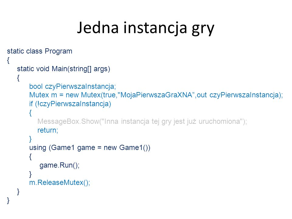 Jedna instancja gry static class Program {